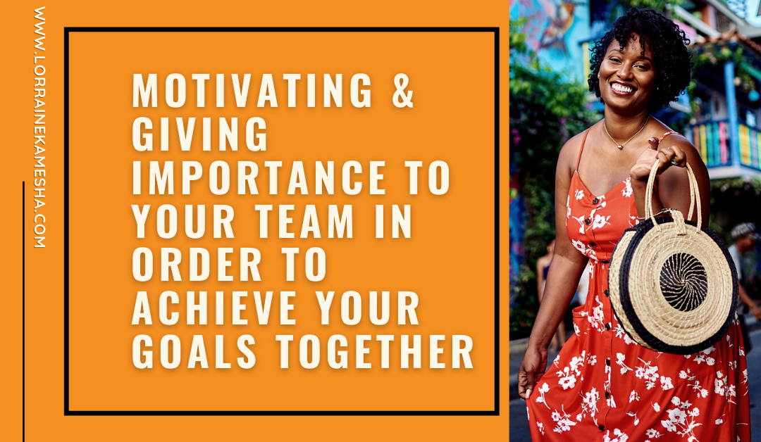 Motivate your Team in Order to Achieve Your Goals Together