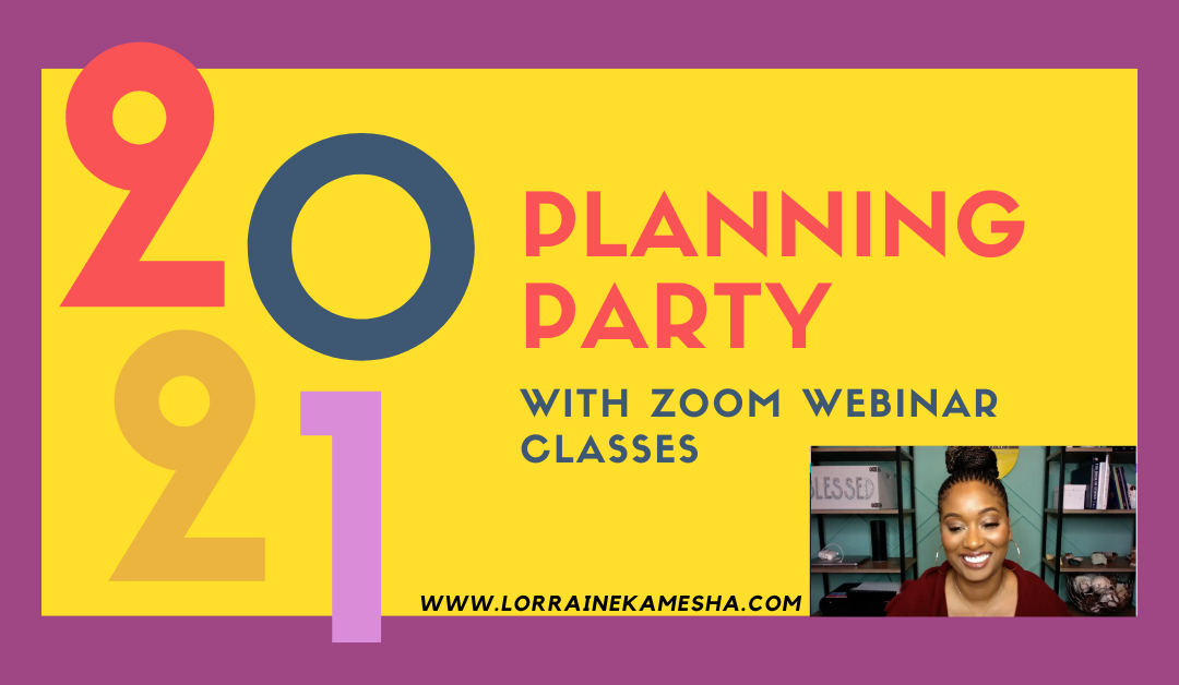 2021 PLANNING PARTY with Zoom Webinar Classes